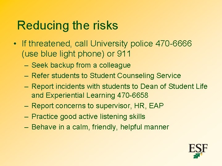 Reducing the risks • If threatened, call University police 470 -6666 (use blue light