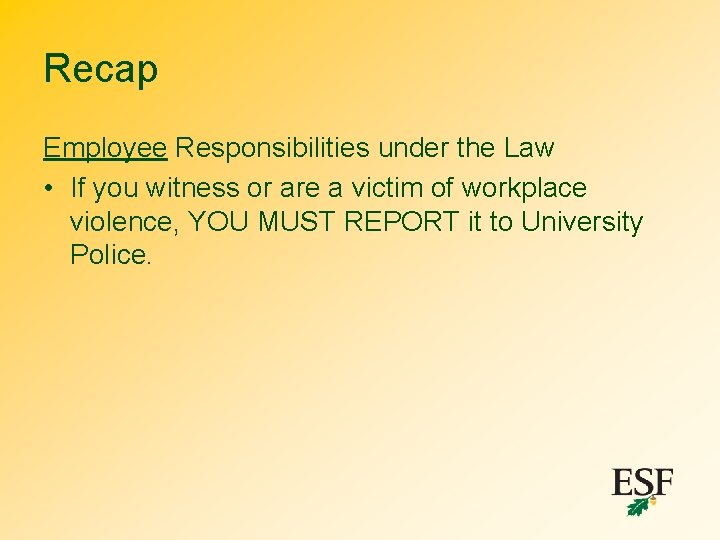 Recap Employee Responsibilities under the Law • If you witness or are a victim