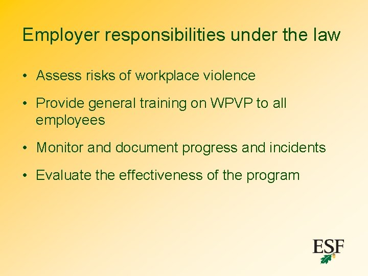 Employer responsibilities under the law • Assess risks of workplace violence • Provide general