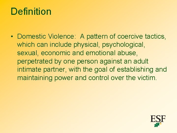 Definition • Domestic Violence: A pattern of coercive tactics, which can include physical, psychological,