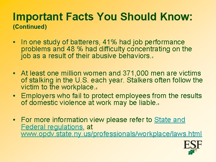 Important Facts You Should Know: (Continued) • In one study of batterers, 41% had