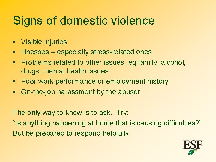 Signs of domestic violence • Visible injuries • Illnesses – especially stress-related ones •