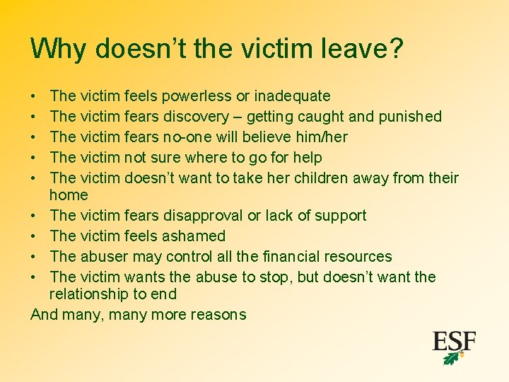 Why doesn't the victim leave? • • • The victim feels powerless or inadequate
