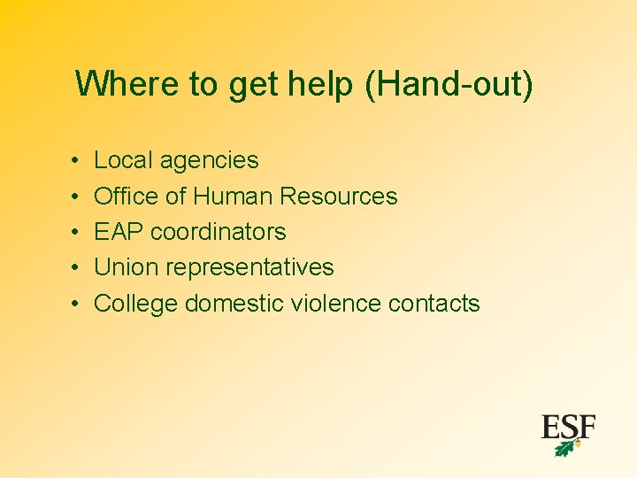 Where to get help (Hand-out) • • • Local agencies Office of Human Resources