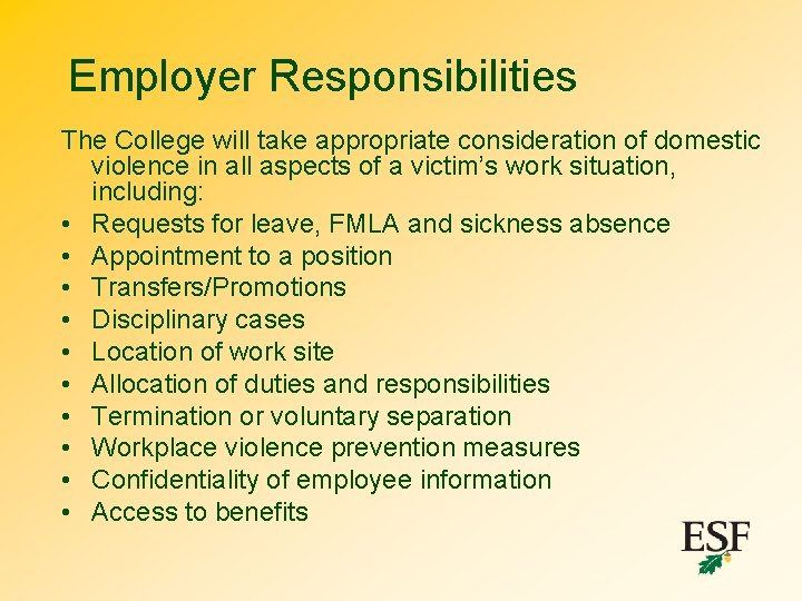 Employer Responsibilities The College will take appropriate consideration of domestic violence in all aspects