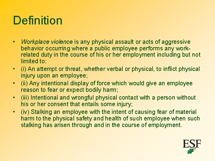 Definition • Workplace violence is any physical assault or acts of aggressive behavior occurring