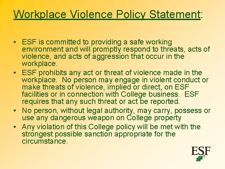 Workplace Violence Policy Statement: • ESF is committed to providing a safe working environment