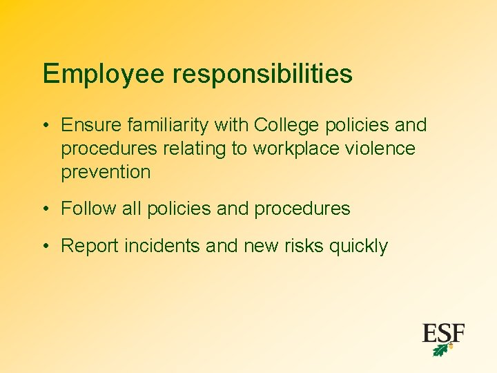 Employee responsibilities • Ensure familiarity with College policies and procedures relating to workplace violence