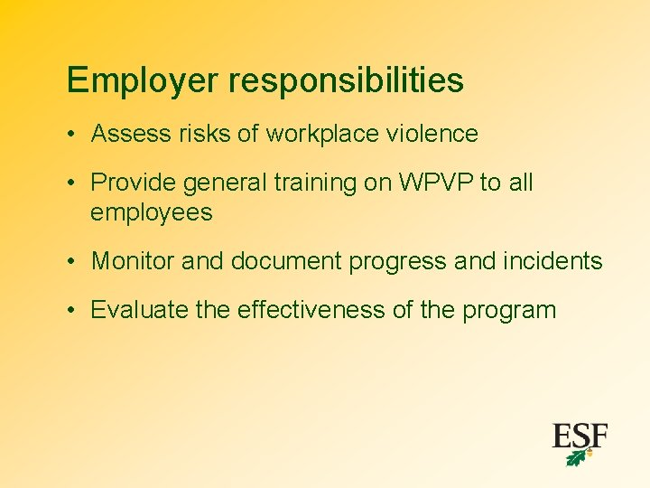 Employer responsibilities • Assess risks of workplace violence • Provide general training on WPVP
