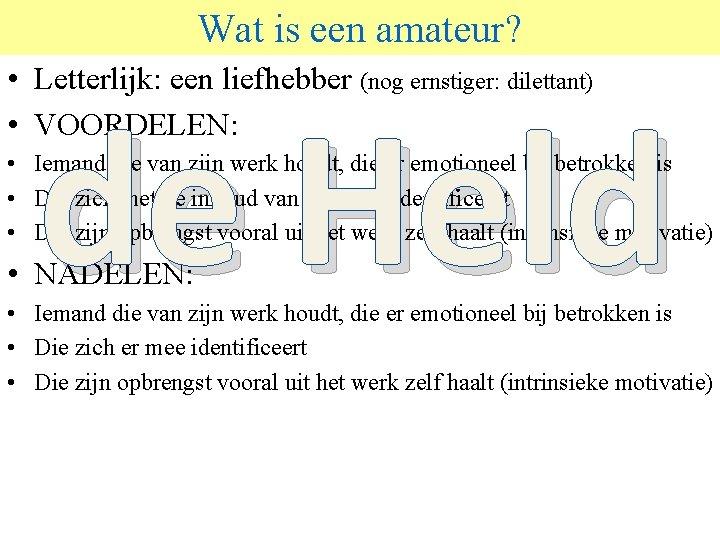 Wat is een amateur? © 2006 JP van de Sande Ru. G • Letterlijk: