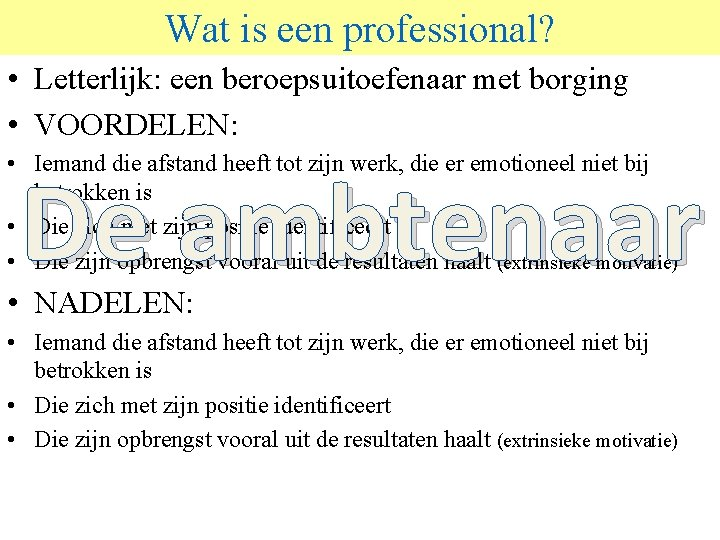 Wat is een professional? © 2006 JP van de Sande Ru. G • Letterlijk: