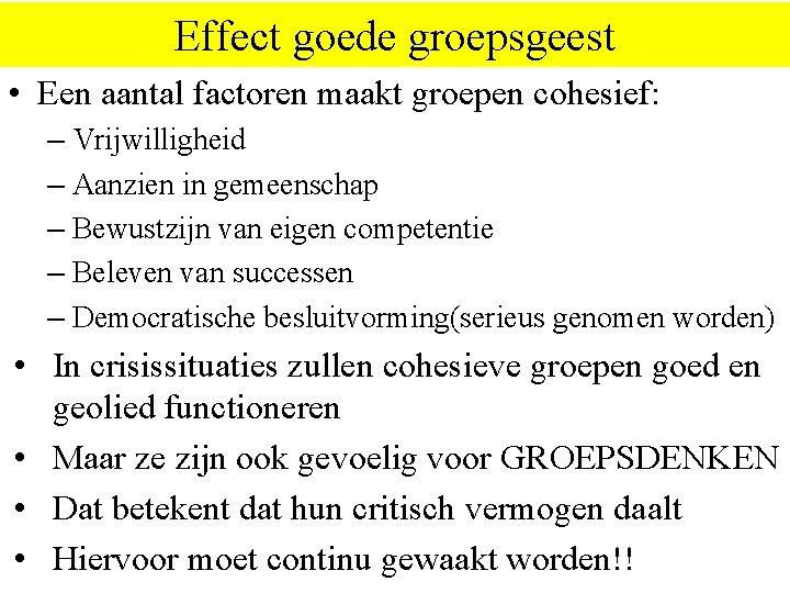 Effect goede groepsgeest • Een aantal factoren maakt groepen cohesief: – Vrijwilligheid – Aanzien