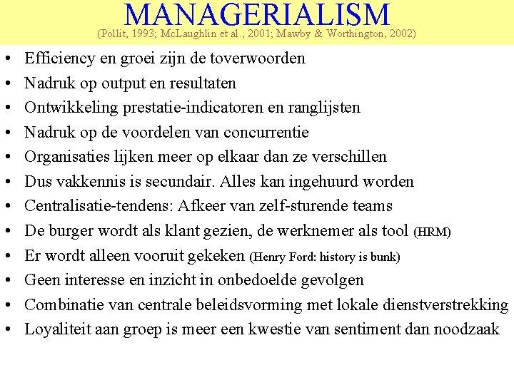 MANAGERIALISM (Pollit, 1993; Mc. Laughlin et al. , 2001; Mawby & Worthington, 2002) •
