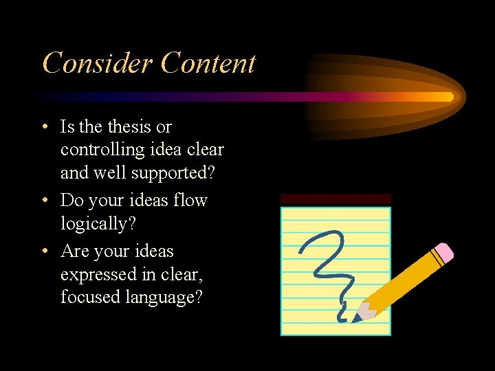 Consider Content • Is thesis or controlling idea clear and well supported? • Do