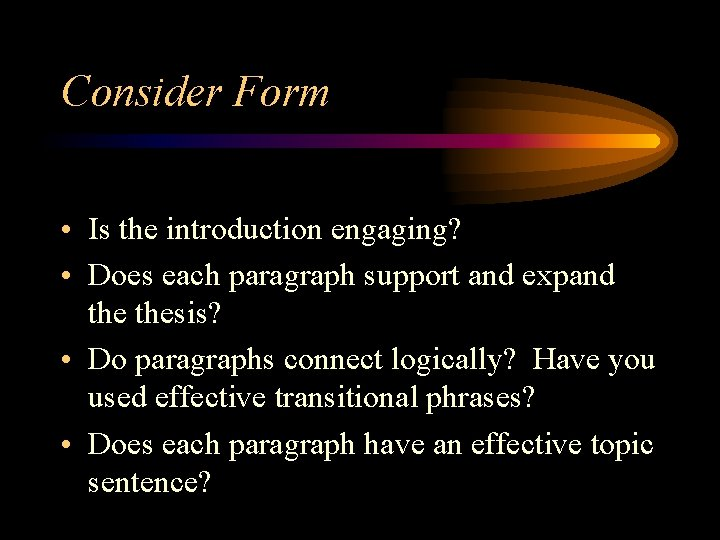 Consider Form • Is the introduction engaging? • Does each paragraph support and expand