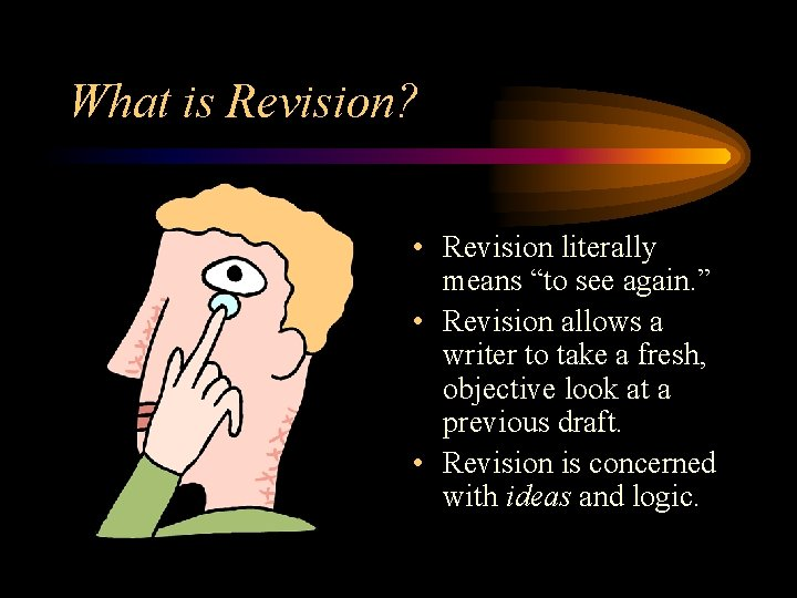 """What is Revision? • Revision literally means """"to see again. """" • Revision allows"""