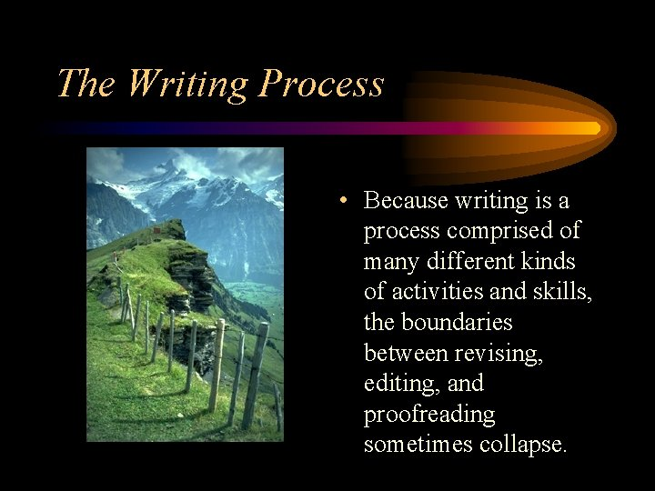 The Writing Process • Because writing is a process comprised of many different kinds