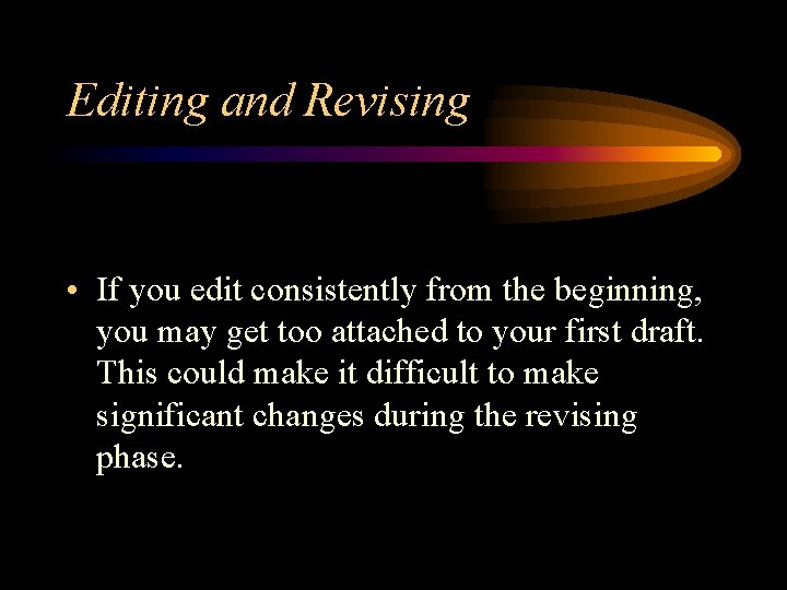 Editing and Revising • If you edit consistently from the beginning, you may get