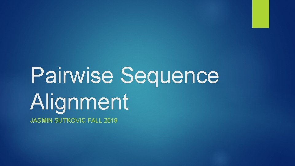 Pairwise Sequence Alignment JASMIN SUTKOVIC FALL 2019