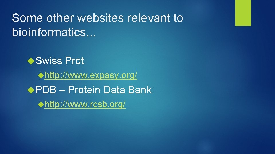 Some other websites relevant to bioinformatics. . . Swiss Prot http: //www. expasy. org/
