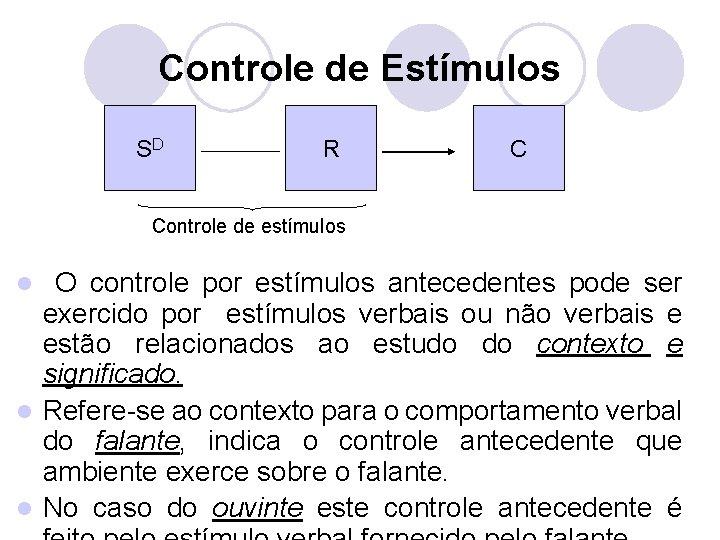 Controle de Estímulos SD R C Controle de estímulos O controle por estímulos antecedentes
