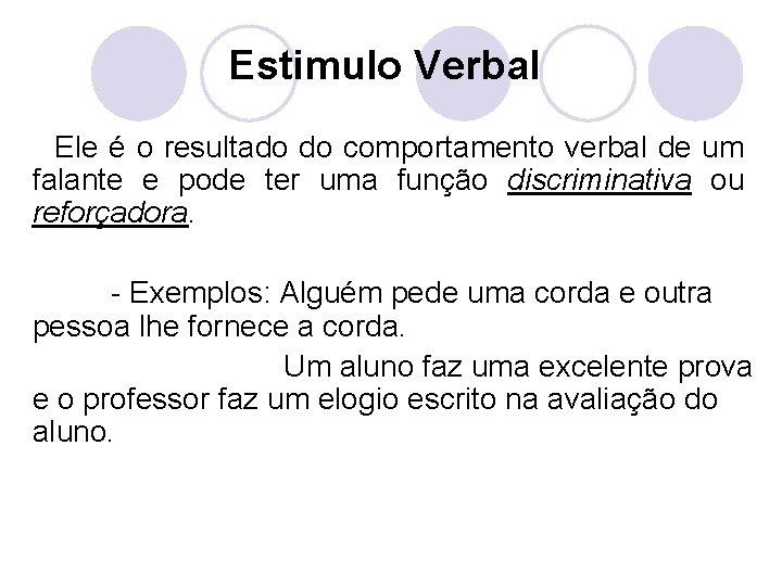 Estimulo Verbal Ele é o resultado do comportamento verbal de um falante e pode