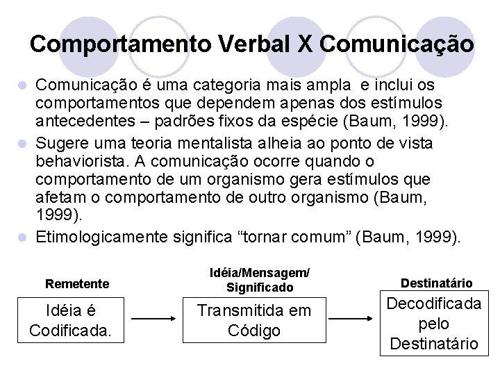 Comportamento Verbal X Comunicação é uma categoria mais ampla e inclui os comportamentos que