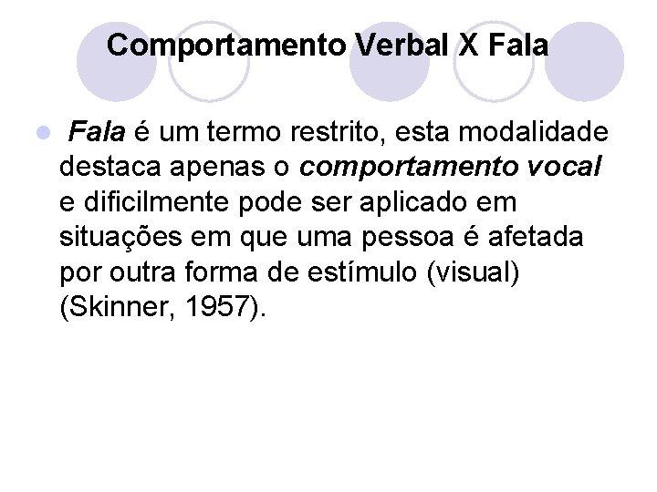 Comportamento Verbal X Fala l Fala é um termo restrito, esta modalidade destaca apenas