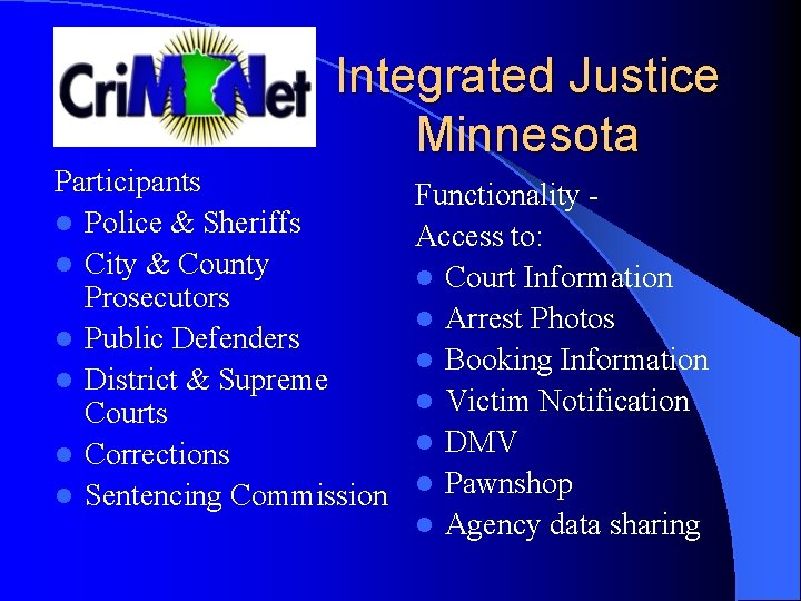 Integrated Justice Minnesota Participants l Police & Sheriffs l City & County Prosecutors l
