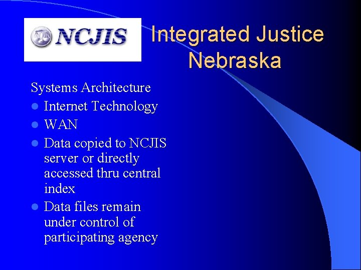 Integrated Justice Nebraska Systems Architecture l Internet Technology l WAN l Data copied to