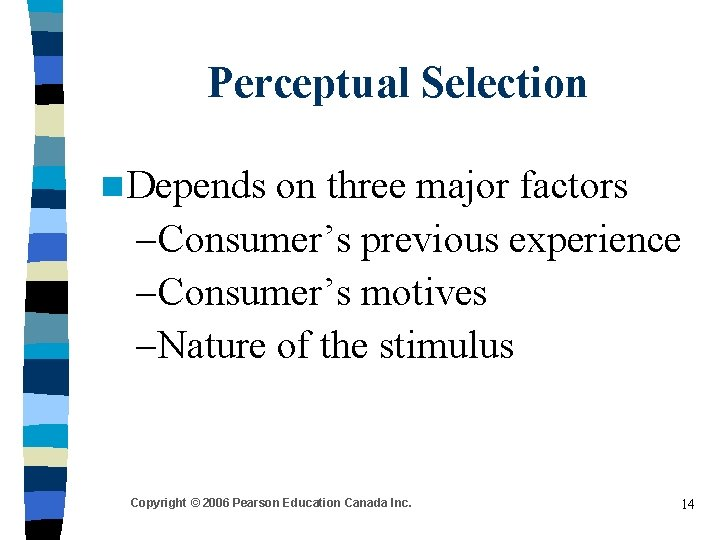 Perceptual Selection n Depends on three major factors – Consumer's previous experience – Consumer's
