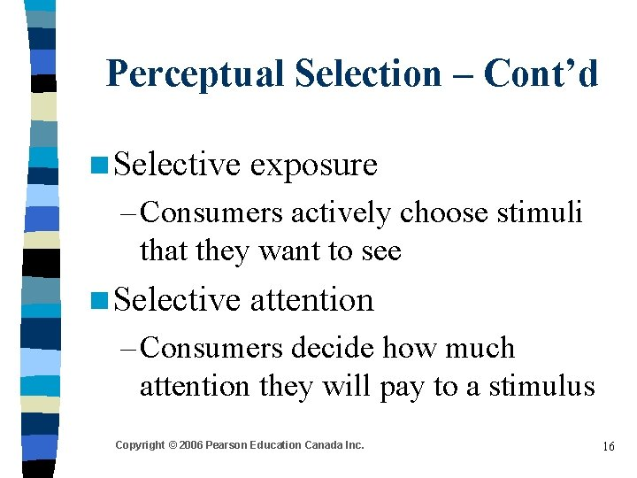 Perceptual Selection – Cont'd n Selective exposure – Consumers actively choose stimuli that they