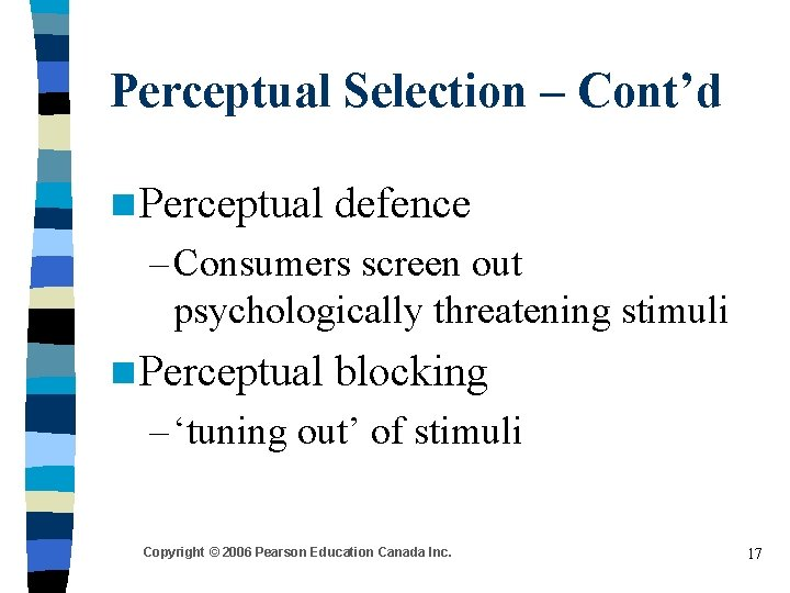 Perceptual Selection – Cont'd n Perceptual defence – Consumers screen out psychologically threatening stimuli