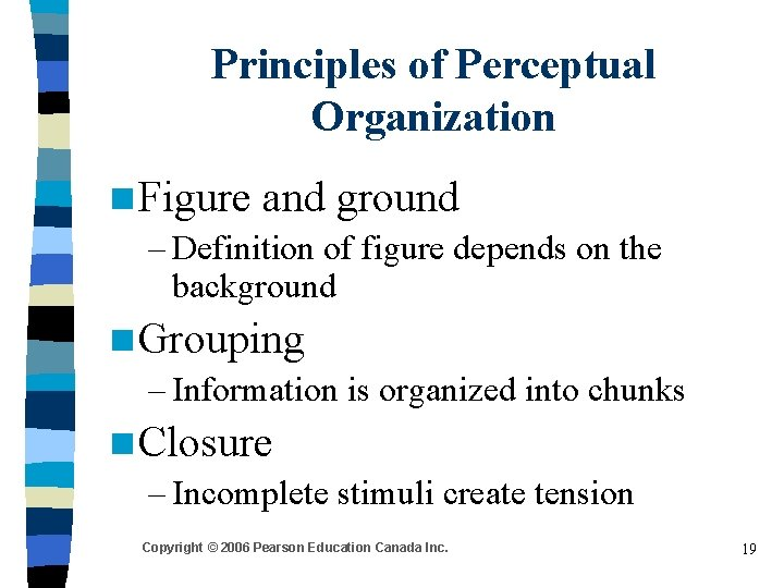 Principles of Perceptual Organization n Figure and ground – Definition of figure depends on