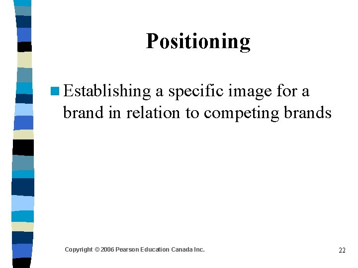 Positioning n Establishing a specific image for a brand in relation to competing brands
