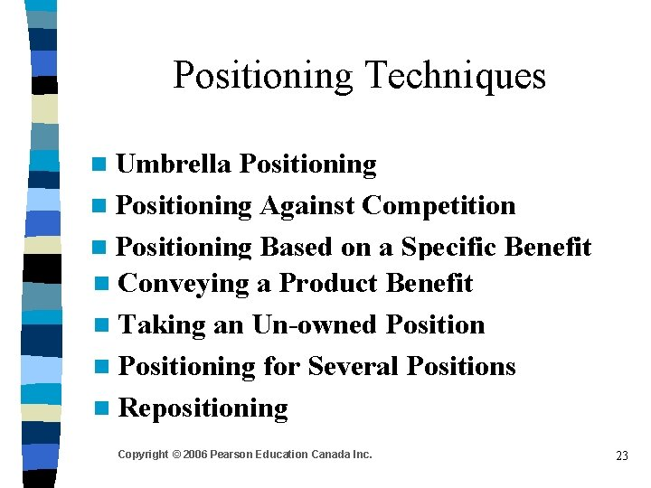 Positioning Techniques n Umbrella Positioning n Positioning Against Competition n Positioning Based on a