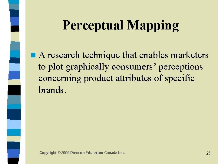 Perceptual Mapping n. A research technique that enables marketers to plot graphically consumers' perceptions