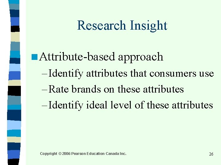 Research Insight n Attribute-based approach – Identify attributes that consumers use – Rate brands