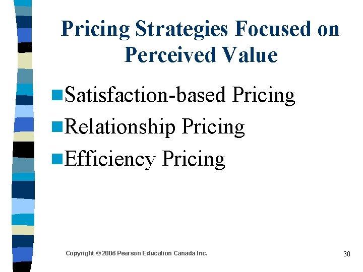 Pricing Strategies Focused on Perceived Value n. Satisfaction-based Pricing n. Relationship Pricing n. Efficiency