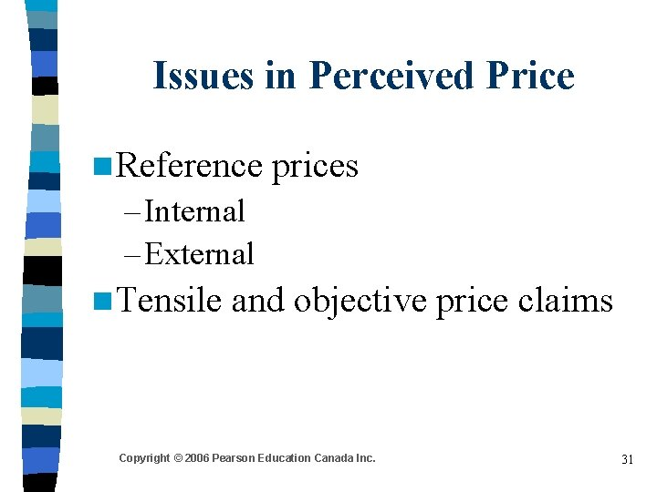 Issues in Perceived Price n Reference prices – Internal – External n Tensile and
