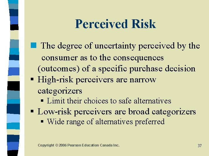 Perceived Risk n The degree of uncertainty perceived by the consumer as to the