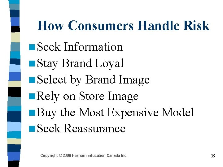 How Consumers Handle Risk n Seek Information n Stay Brand Loyal n Select by
