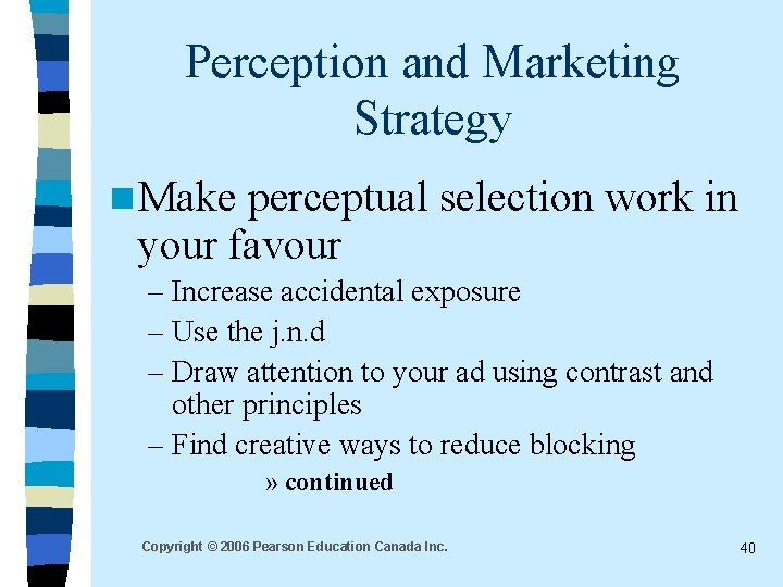 Perception and Marketing Strategy n Make perceptual selection work in your favour – Increase