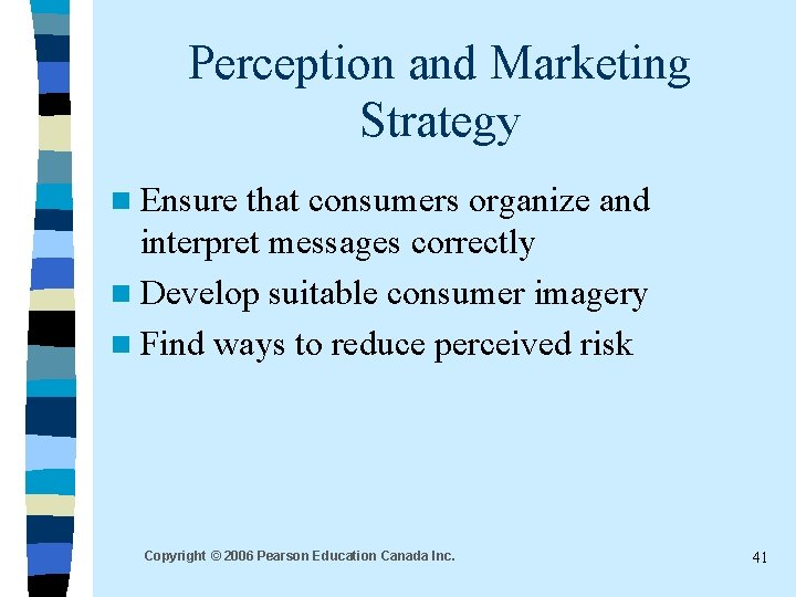 Perception and Marketing Strategy n Ensure that consumers organize and interpret messages correctly n