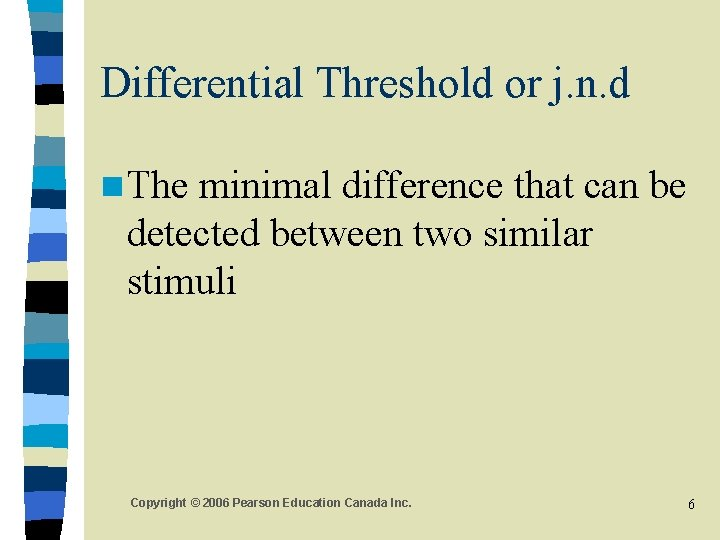 Differential Threshold or j. n. d n The minimal difference that can be detected