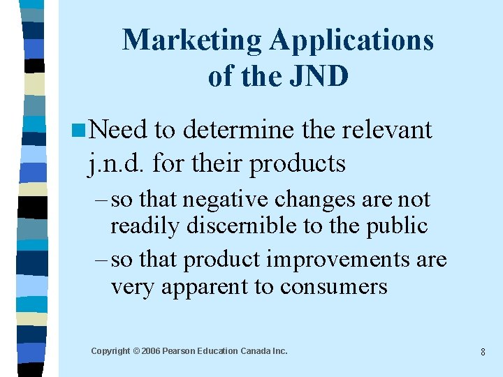 Marketing Applications of the JND n Need to determine the relevant j. n. d.
