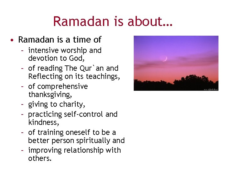Ramadan is about… • Ramadan is a time of – intensive worship and devotion