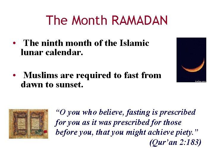 The Month RAMADAN • The ninth month of the Islamic lunar calendar. • Muslims