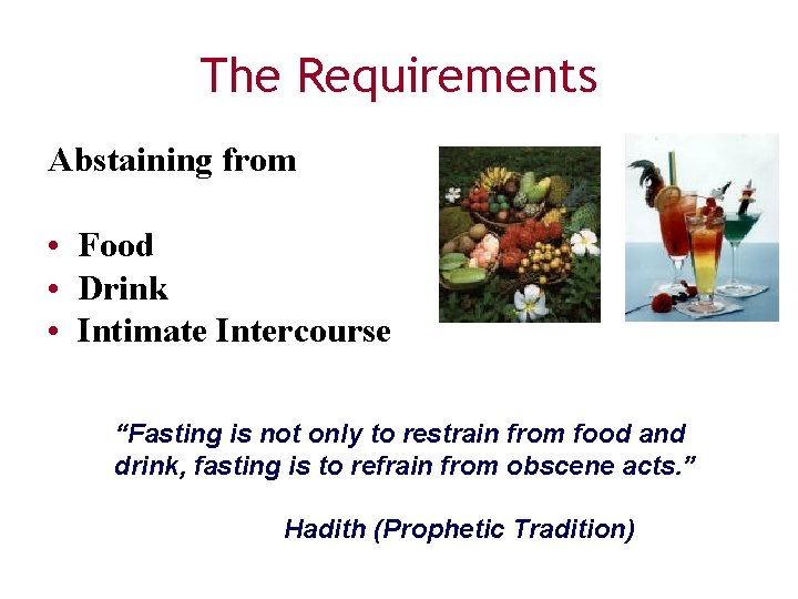 """The Requirements Abstaining from • Food • Drink • Intimate Intercourse """"Fasting is not"""