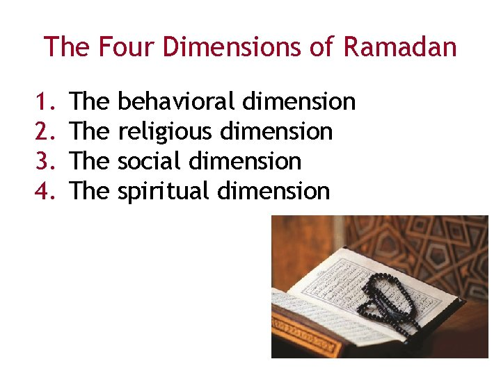 The Four Dimensions of Ramadan 1. 2. 3. 4. The The behavioral dimension religious